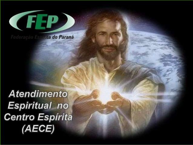 •Conflitos existenciais e o Atendimento Espiritual no Centro Espírita Federação Espírita do Paraná Atendimento Espiritual ...