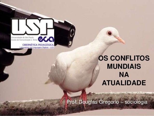 OS CONFLITOS MUNDIAIS NA ATUALIDADE Prof. Douglas Gregorio – sociologia.