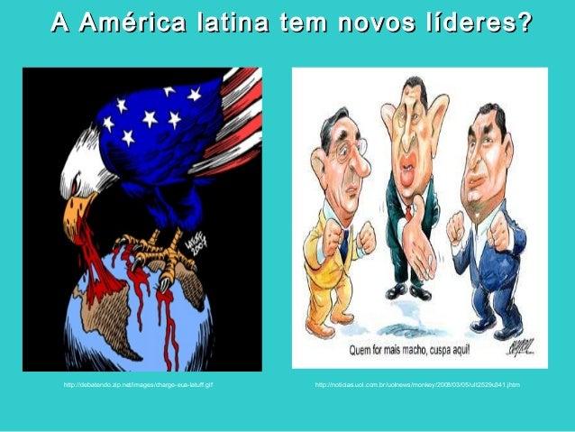 A América latina tem novos líderes?A América latina tem novos líderes?http://noticias.uol.com.br/uolnews/monkey/2008/03/05...