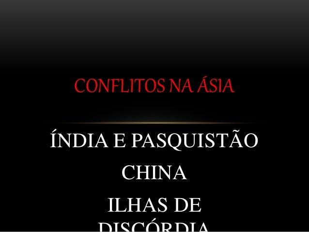 ÍNDIA E PASQUISTÃO CHINA ILHAS DE CONFLITOS NA ÁSIA