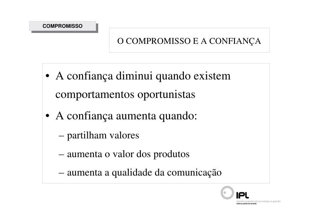 COMPROMISSO  COMPROMISSO                   O COMPROMISSO E A CONFIANÇA    • A confiança diminui quando existem    comporta...