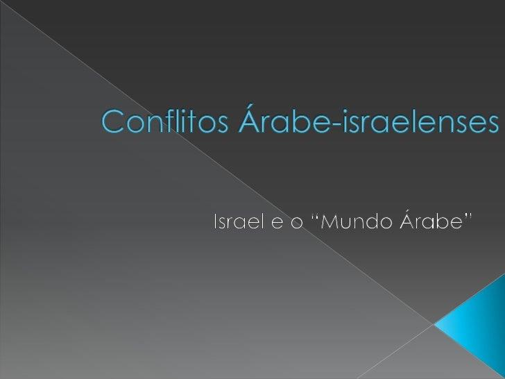 """Conflitos Árabe-israelenses<br />                                    Israel e o """"Mundo Árabe""""<br />"""