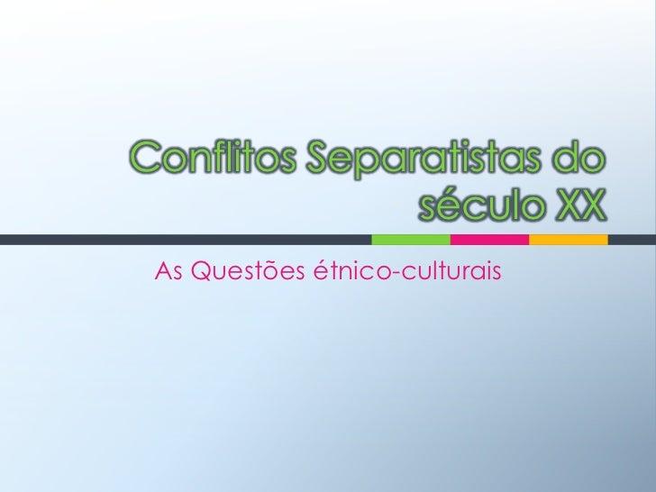 Conflitos Separatistas do século XX<br />As Questões étnico-culturais<br />