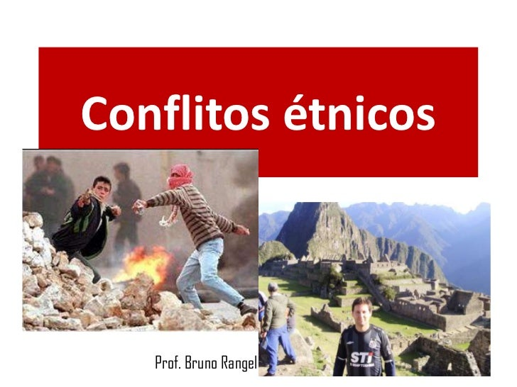 Conflitos étnicos<br />                                     Prof. Bruno Rangel<br />