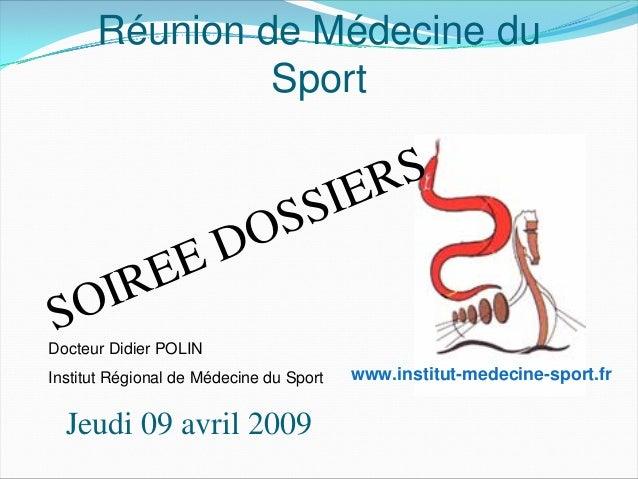Réunion de Médecine du Sport Jeudi 09 avril 2009 SOIREE DOSSIERS www.institut-medecine-sport.fr Docteur Didier POLIN Insti...