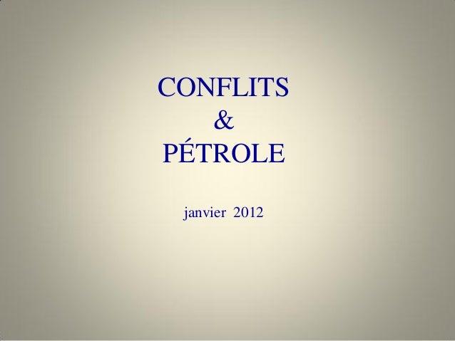 CONFLITS & PÉTROLE janvier 2012