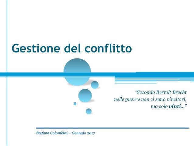 """""""Secondo Bertolt Brecht nelle guerre non ci sono vincitori, ma solo vinti…"""" Gestione del conflitto Stefano Colombini – Gen..."""