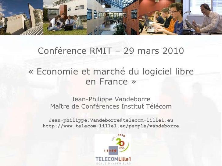Conférence RMIT – 29 mars 2010<br />«Economie et marché du logiciel libre en France»<br />Jean-Philippe Vandeborre<br />...