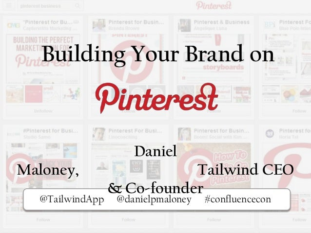 Building Your Brand on  Daniel Maloney, @TailwindApp  Tailwind CEO & Co-founder Pi @danielpmaloney  #confluencecon
