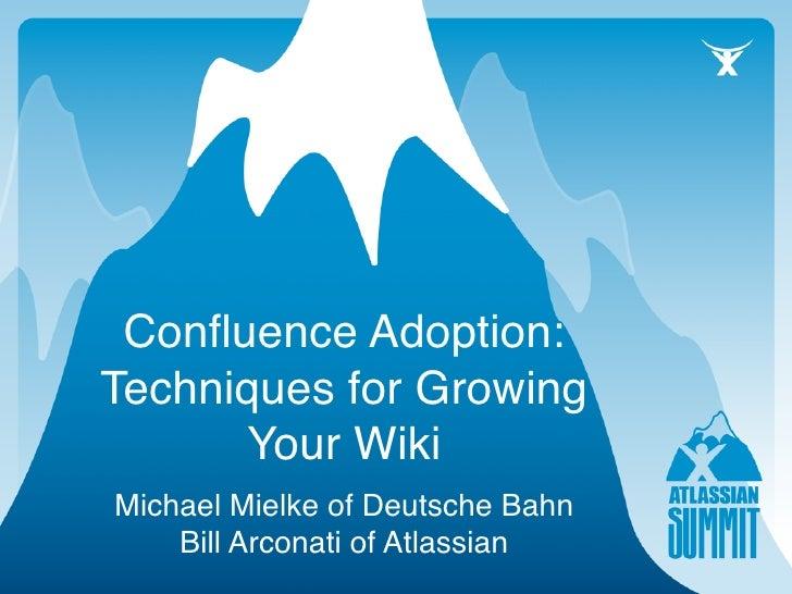 Confluence Adoption: Techniques for Growing       Your Wiki Michael Mielke of Deutsche Bahn     Bill Arconati of Atlassian