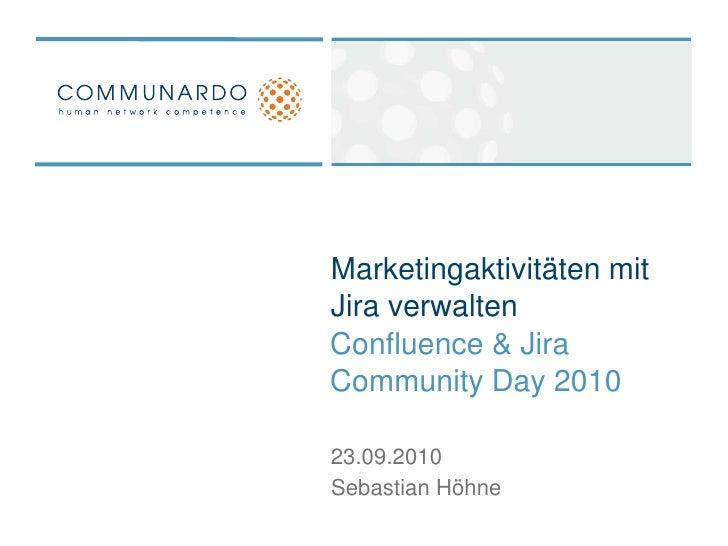 Marketingaktivitäten mit Jira verwalten<br />Confluence & Jira Community Day 2010<br />23.09.2010<br />Sebastian Höhne<br />
