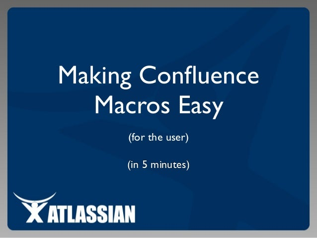 Making Confluence Macros Easy (for the user) (in 5 minutes)