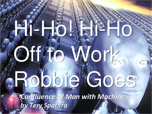 Confluence of Man with Machine by Tery Spataro Hi-Ho! Hi-Ho Off to Work Robbie Goes