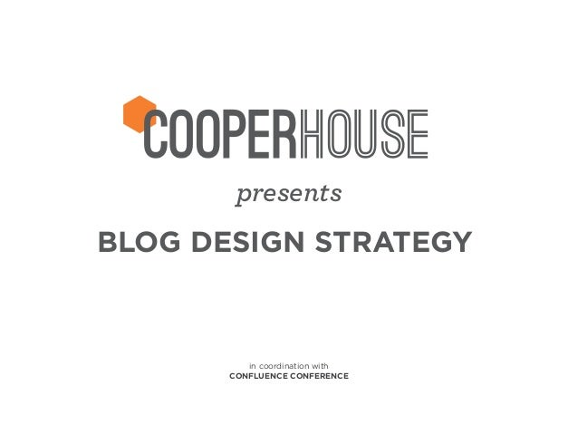 presents BLOG DESIGN STRATEGY  in coordination with CONFLUENCE CONFERENCE