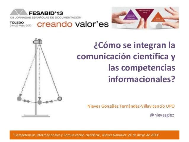 """""""Competencias informacionales y Comunicación científica"""", Nieves González. 24 de mayo de 2013""""¿Cómo se integran lacomunica..."""