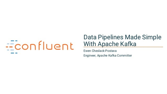 1 Data Pipelines Made Simple With Apache Kafka Ewen Cheslack-Postava Engineer, Apache Kafka Committer