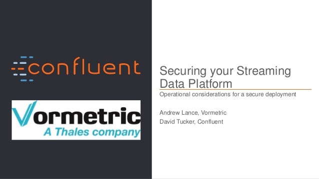 1Confidential Securing your Streaming Data Platform Operational considerations for a secure deployment Andrew Lance, Vorme...