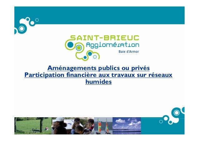 1 Aménagements publics ou privés Participation financière aux travaux sur réseaux humides