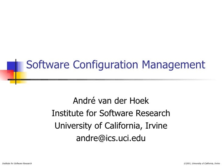 Software Configuration Management Andr é van der Hoek Institute for Software Research University of California, Irvine [em...