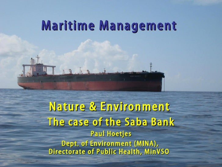Maritime Management Nature & Environment  The case of the Saba Bank Paul Hoetjes Dept. of Environment (MINA),  Directorate...
