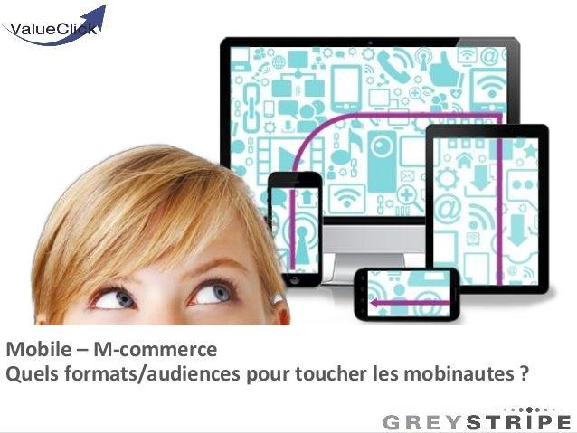 Mobile – M-commerce Quels formats/audiences pour toucher les mobinautes ?