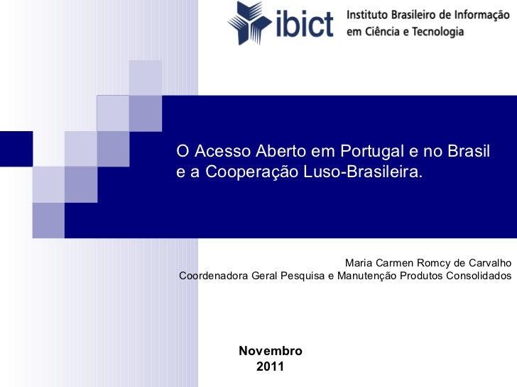 Maria Carmen Romcy de Carvalho Coordenadora Geral Pesquisa e Manutenção Produtos Consolidados Novembro 2011 O Acesso Abert...