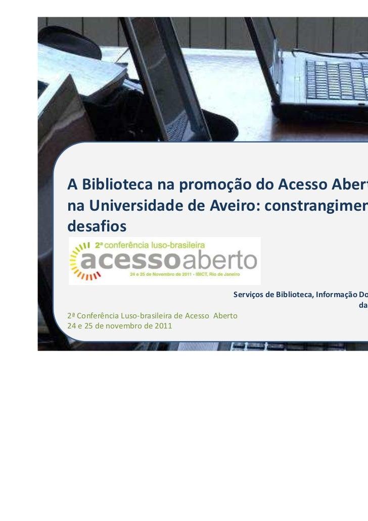 A Biblioteca na promoção do Acesso Abertona Universidade de Aveiro: constrangimentos edesafios                            ...