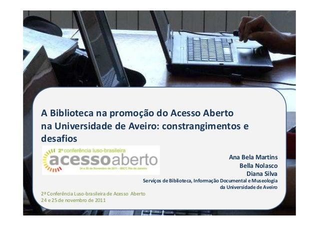 A Biblioteca na promoção do Acesso Abertona Universidade de Aveiro: constrangimentos edesafiosAna Bela MartinsBella Nolasc...