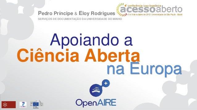 Pedro Príncipe & Eloy Rodrigues SERVIÇOS DE DOCUMENTAÇÃO DA UNIVERSIDADE DO MINHO Apoiando a na Europa Ciência Aberta