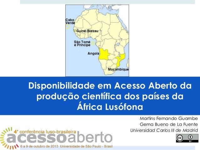 Disponibilidade em Acesso Aberto da produção científica dos países da África Lusófona Martins Fernando Guambe Gema Bueno d...