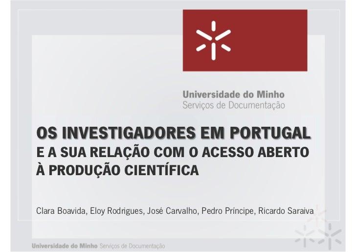 OS INVESTIGADORES EM PORTUGALE A SUA RELAÇÃO COM O ACESSO ABERTOÀ PRODUÇÃO CIENTÍFICAClara Boavida, Eloy Rodrigues, José C...