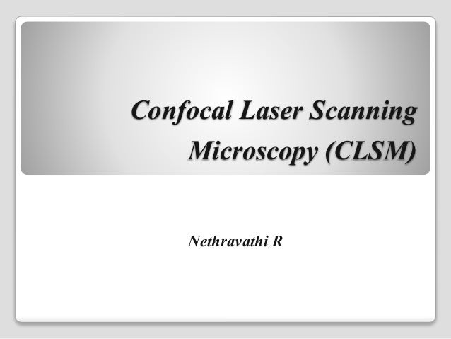Confocal Laser Scanning Microscopy (CLSM) Nethravathi R
