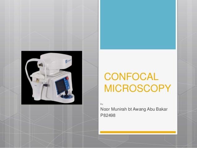 CONFOCAL MICROSCOPY By: Noor Munirah bt Awang Abu Bakar P82498