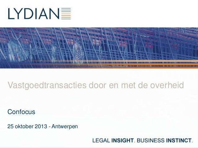 Vastgoedtransacties door en met de overheid Confocus 25 oktober 2013 - Antwerpen