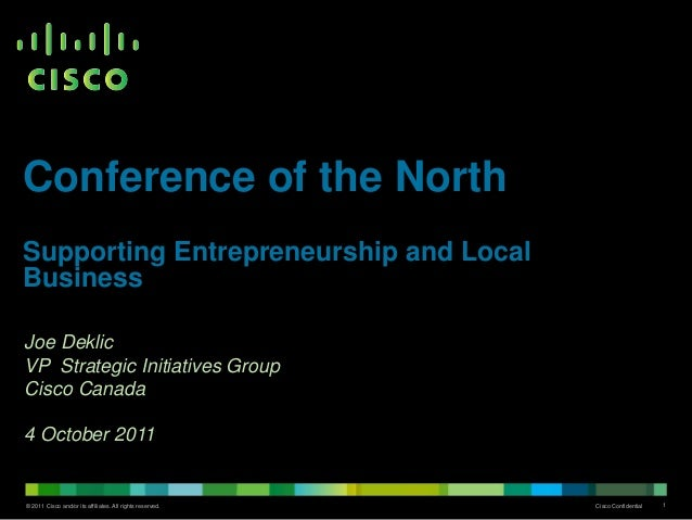 Conference of the North Supporting Entrepreneurship and Local Business Joe Deklic VP Strategic Initiatives Group Cisco Can...