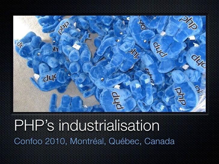 PHP's industrialisation Confoo 2010, Montréal, Québec, Canada