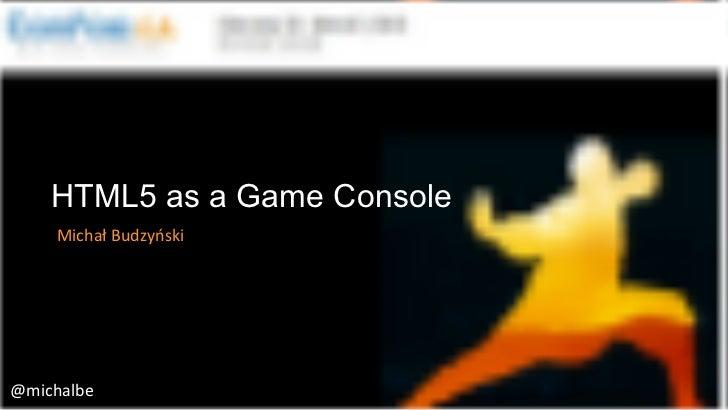 HTML5 as a Game Console Michał Budzyński @michalbe