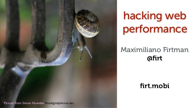 Picture from Simon Howden freedigitalphotos.net! hacking web performance Maximiliano Firtman @firt firt.mobi