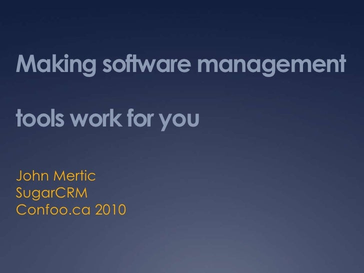 Making software management tools work for you<br />John Mertic<br />SugarCRM<br />Confoo.ca 2010<br />