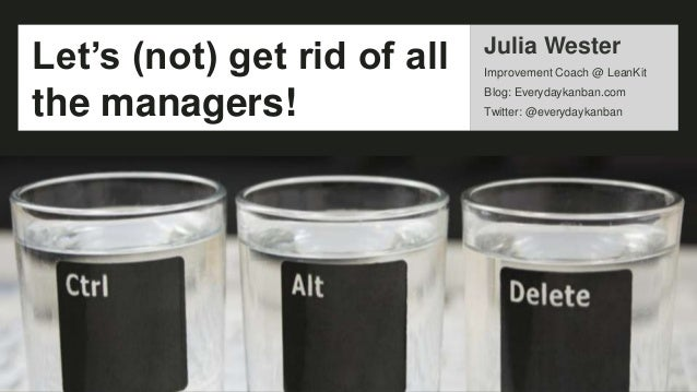 Julia Wester Improvement Coach @ LeanKit Blog: Everydaykanban.com Twitter: @everydaykanban Let's (not) get rid of all the ...