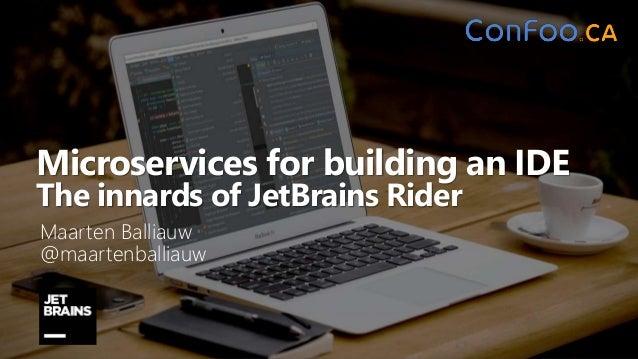 Microservices for building an IDE The innards of JetBrains Rider Maarten Balliauw @maartenballiauw
