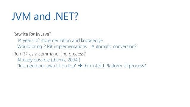 IntelliJ Platform + R# ! Headless R# as a language server Cross-platform (.NET / Mono) No constraints It is ReSharper! 2 p...