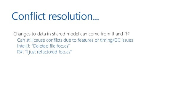 Conflict resolution! View + Model (or client: IntelliJ + server: ReSharper) Each value stored in the view model has a vers...