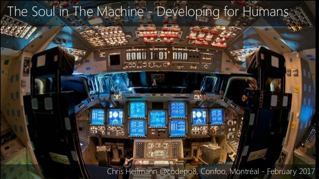 The Soul in The Machine - Developing for Humans Chris Heilmann @codepo8, Confoo, Montréal - February 2017