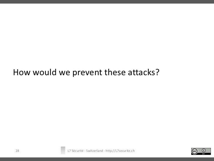 How would we prevent these attacks?<br />L7 Sécurité - Switzerland - http://L7securite.ch<br />28<br />
