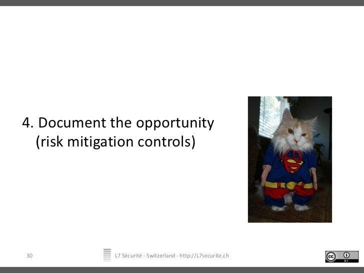 4. Document the opportunity(risk mitigation controls)<br />L7 Sécurité - Switzerland - http://L7securite.ch<br />30<br />