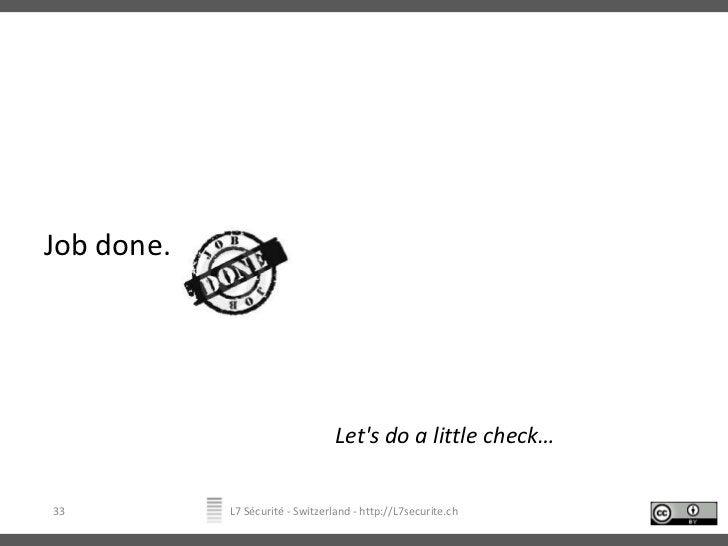 Job done. <br />Let's do a little check…<br />L7 Sécurité - Switzerland - http://L7securite.ch<br />33<br />