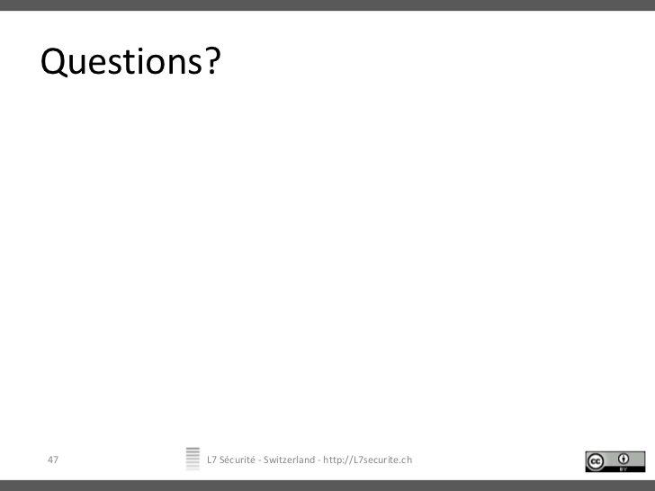 Questions?<br />L7 Sécurité - Switzerland - http://L7securite.ch<br />47<br />