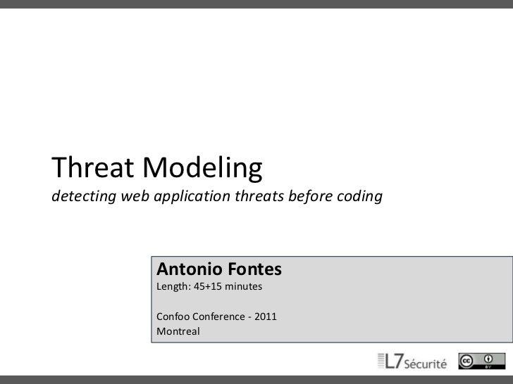 Threat Modelingdetecting web application threats before coding<br />Antonio FontesLength: 45+15 minutes<br />Confoo Confer...