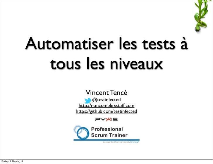 Automatiser les tests à                         tous les niveaux                                 Vincent Tencé            ...